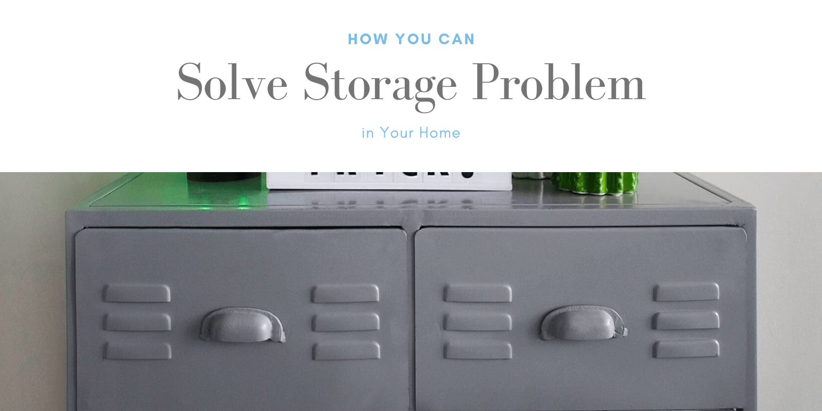 How You Can Solve Storage Problem in Your Home