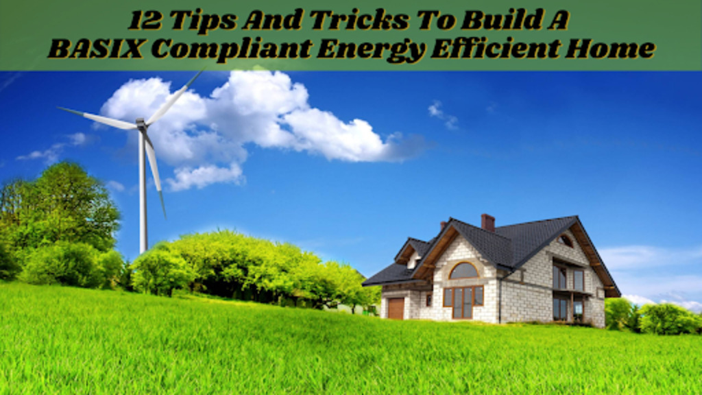 12 Tips and Tricks to Build a BASIX Compliant Energy Efficient Home