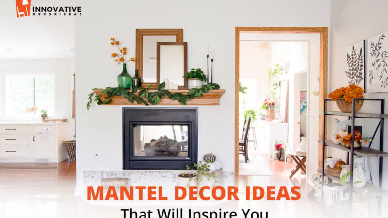 Mantel Decor Ideas That Will Inspire You